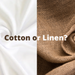 Which Is Better Fabric; Cotton or Linen?